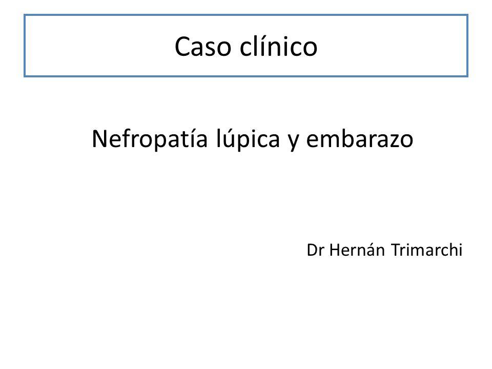 Caso clínico Nefropatía lúpica y embarazo Dr Hernán Trimarchi