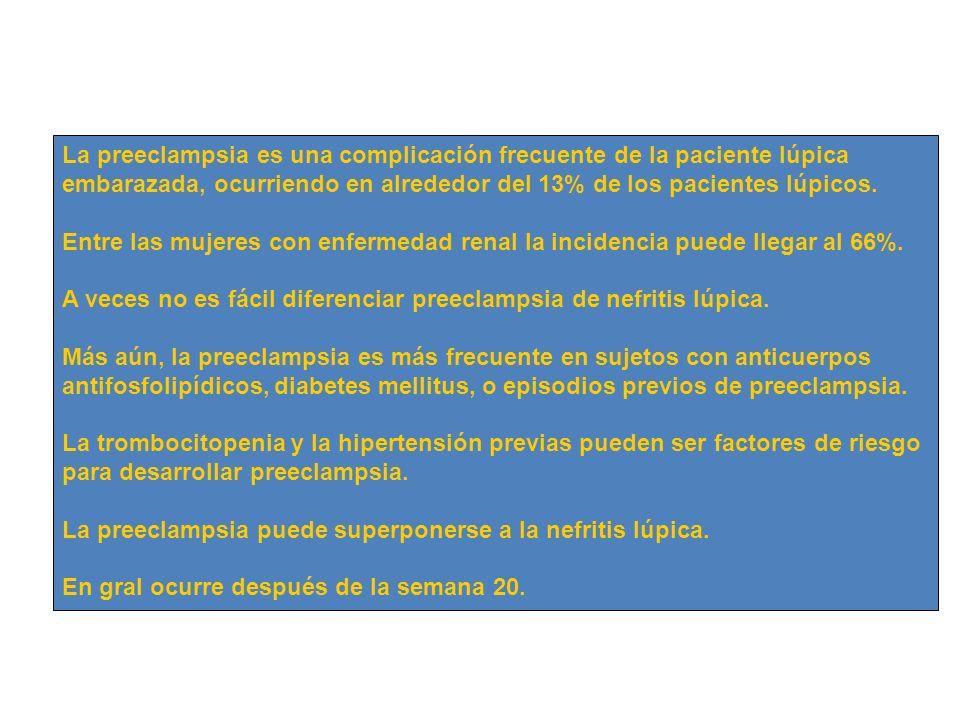 La preeclampsia es una complicación frecuente de la paciente lúpica embarazada, ocurriendo en alrededor del 13% de los pacientes lúpicos.
