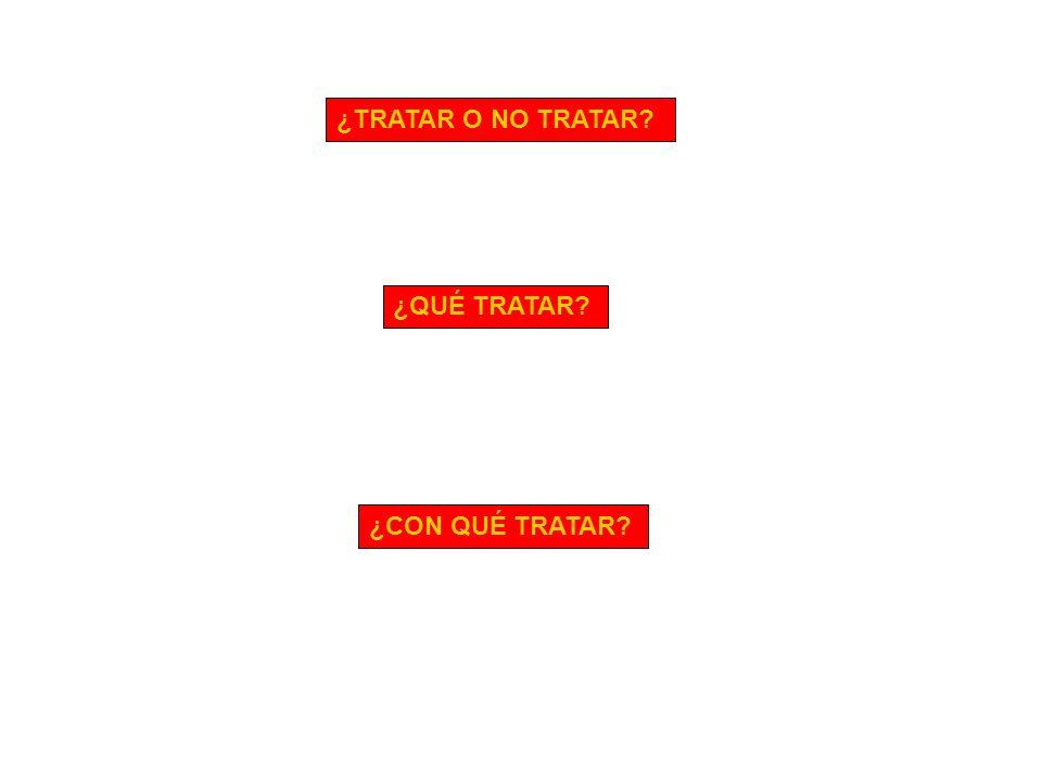 ¿TRATAR O NO TRATAR ¿QUÉ TRATAR ¿CON QUÉ TRATAR