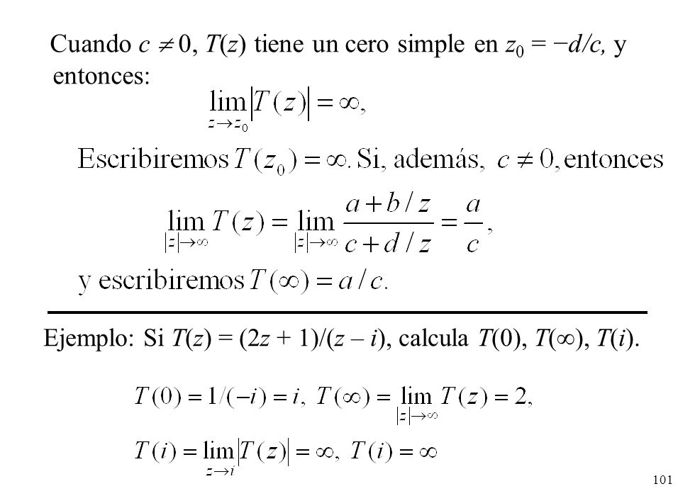 Ejemplo: Si T(z) = (2z + 1)/(z – i), calcula T(0), T(), T(i).