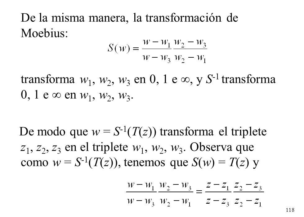 De la misma manera, la transformación de Moebius: transforma w1, w2, w3 en 0, 1 e , y S-1 transforma 0, 1 e  en w1, w2, w3.