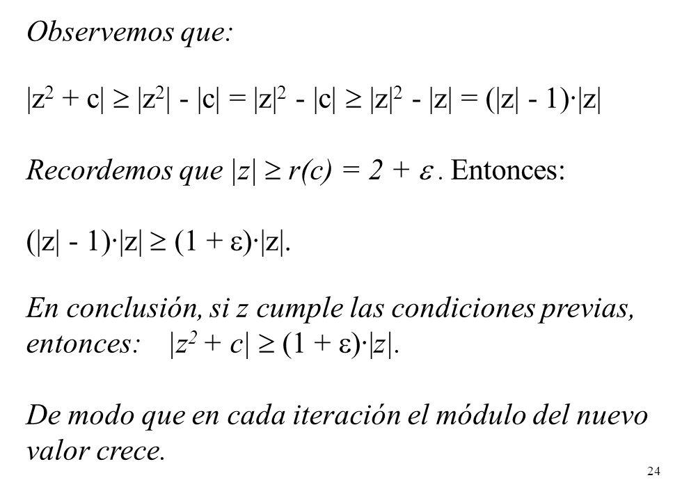 Observemos que: |z2 + c|  |z2| - |c| = |z|2 - |c|  |z|2 - |z| = (|z| - 1)·|z| Recordemos que |z|  r(c) = 2 +  . Entonces: