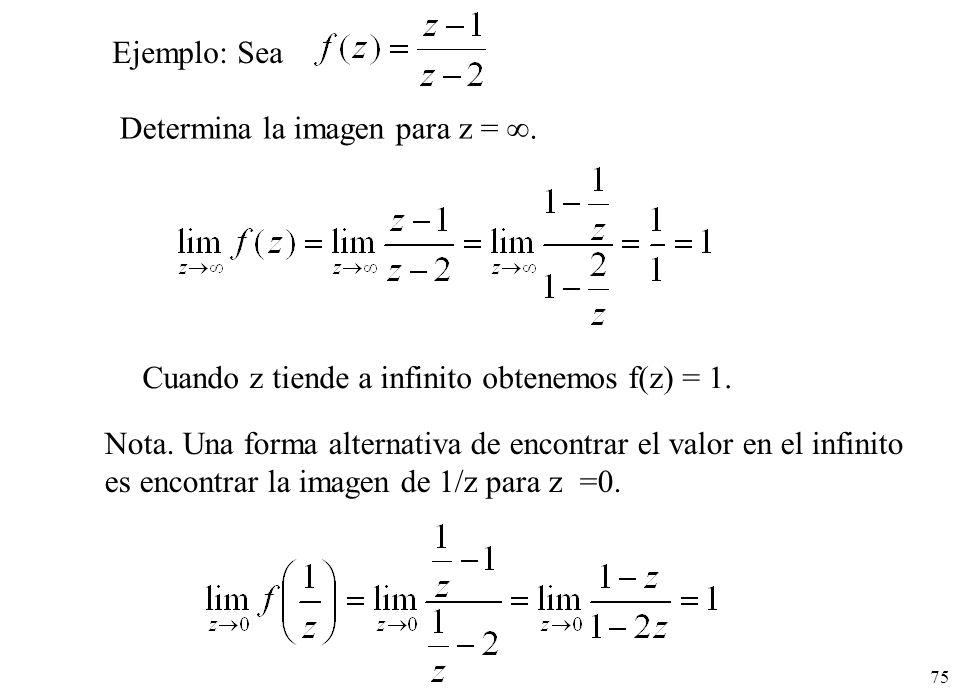 Ejemplo: Sea Determina la imagen para z = ∞. Cuando z tiende a infinito obtenemos f(z) = 1.