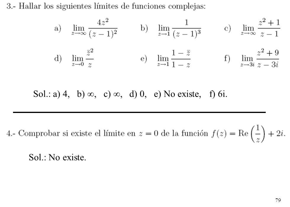 Sol.: a) 4, b) ∞, c) ∞, d) 0, e) No existe, f) 6i.