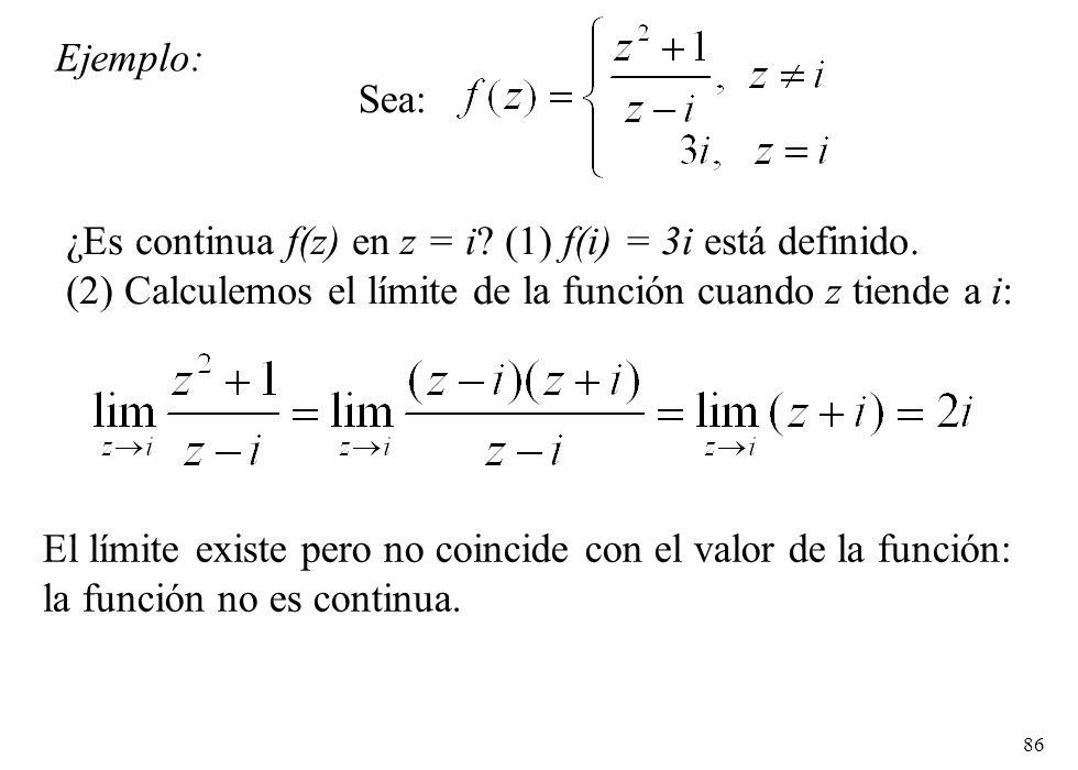 Ejemplo: Sea: ¿Es continua f(z) en z = i (1) f(i) = 3i está definido. (2) Calculemos el límite de la función cuando z tiende a i: