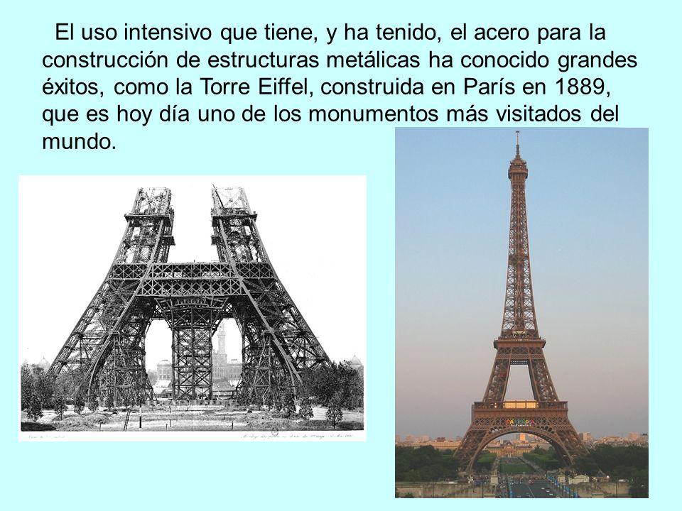 El uso intensivo que tiene, y ha tenido, el acero para la construcción de estructuras metálicas ha conocido grandes éxitos, como la Torre Eiffel, construida en París en 1889, que es hoy día uno de los monumentos más visitados del mundo.