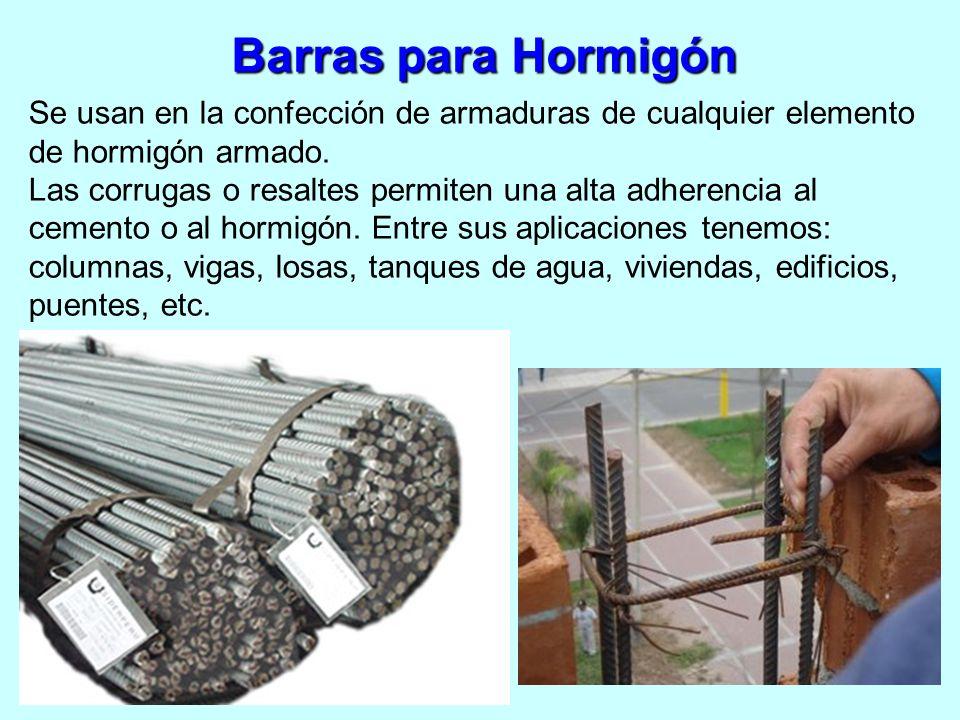 Barras para Hormigón Se usan en la confección de armaduras de cualquier elemento de hormigón armado.