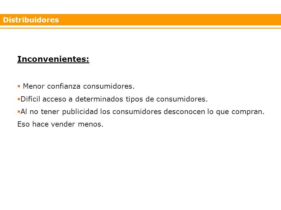 Inconvenientes: Distribuidores Menor confianza consumidores.