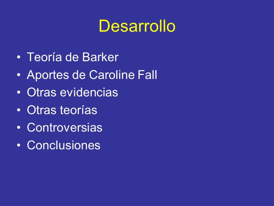 Desarrollo Teoría de Barker Aportes de Caroline Fall Otras evidencias