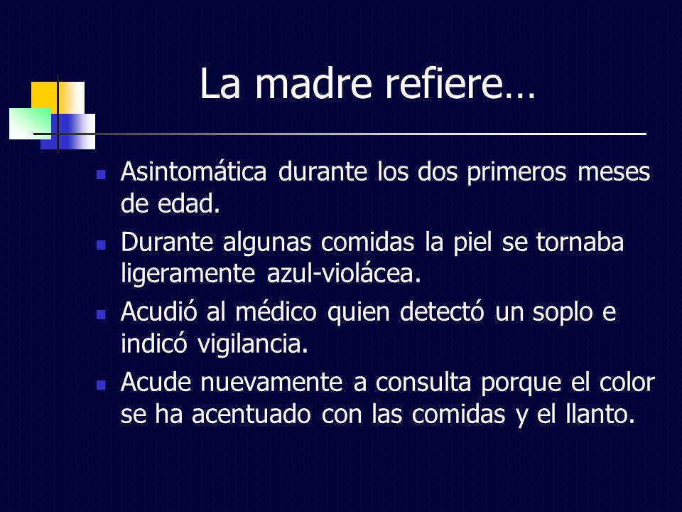 La madre refiere… Asintomática durante los dos primeros meses de edad.