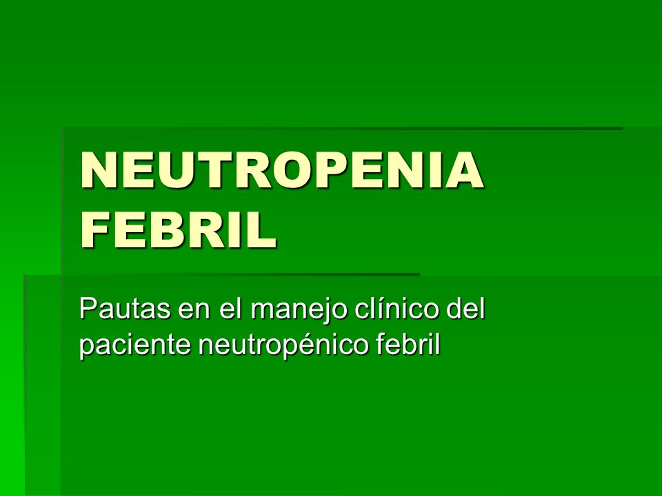 Pautas en el manejo clínico del paciente neutropénico febril