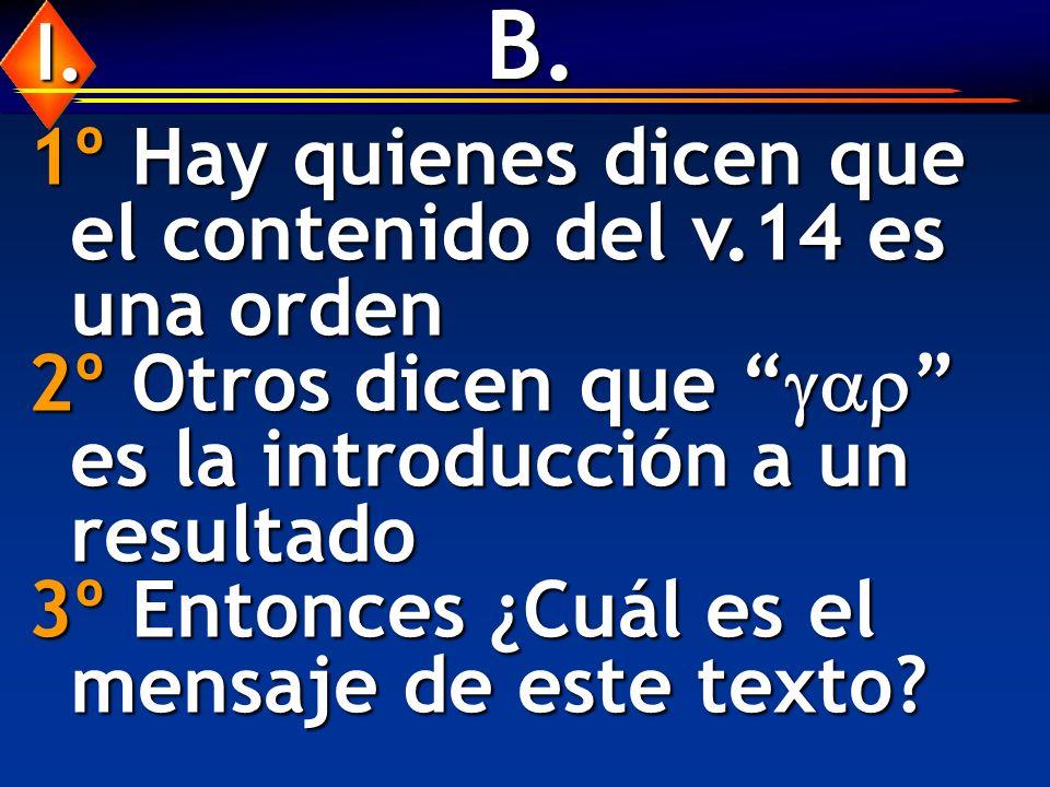 B. I. 1º Hay quienes dicen que el contenido del v.14 es una orden