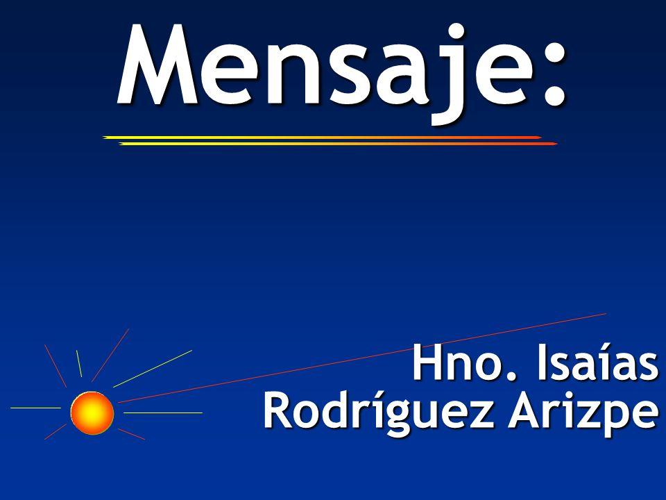 Mensaje: Hno. Isaías Rodríguez Arizpe