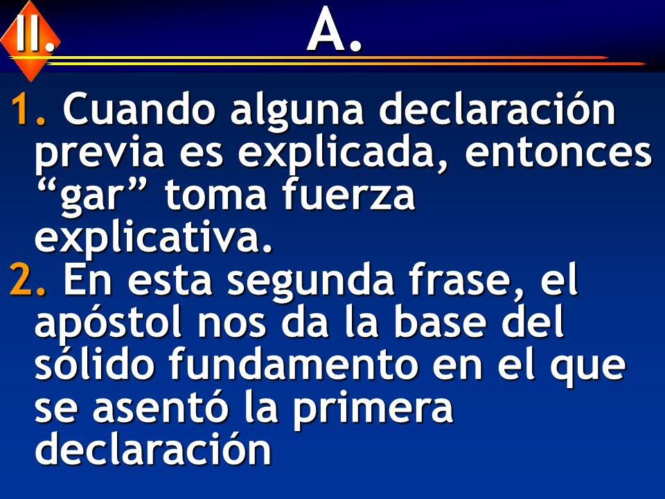 A. II. 1. Cuando alguna declaración previa es explicada, entonces gar toma fuerza explicativa.