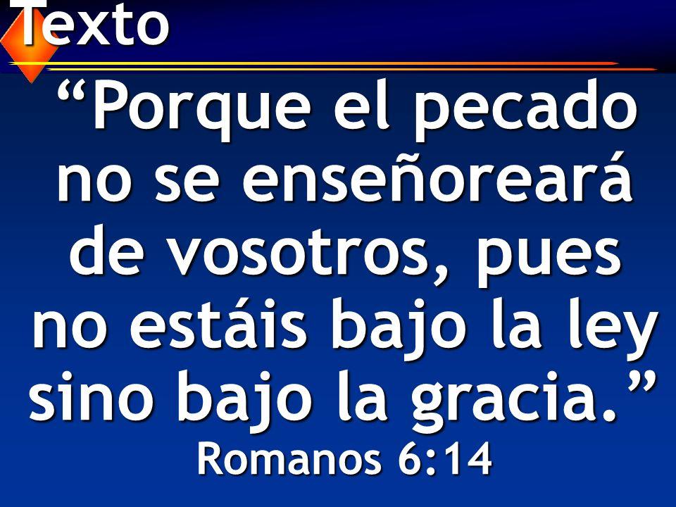 Texto Porque el pecado no se enseñoreará de vosotros, pues no estáis bajo la ley sino bajo la gracia.