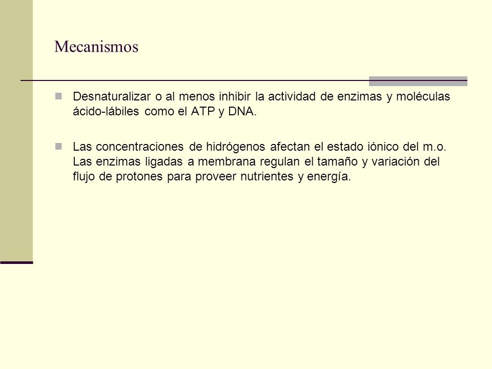 Mecanismos Desnaturalizar o al menos inhibir la actividad de enzimas y moléculas ácido-lábiles como el ATP y DNA.