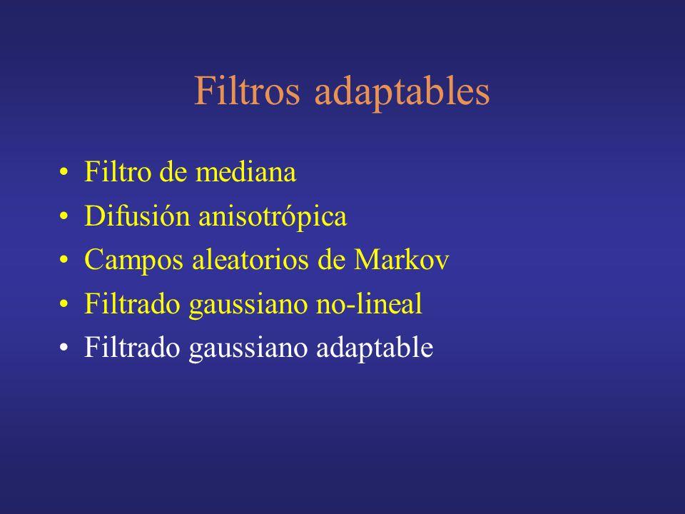 Filtros adaptables Filtro de mediana Difusión anisotrópica