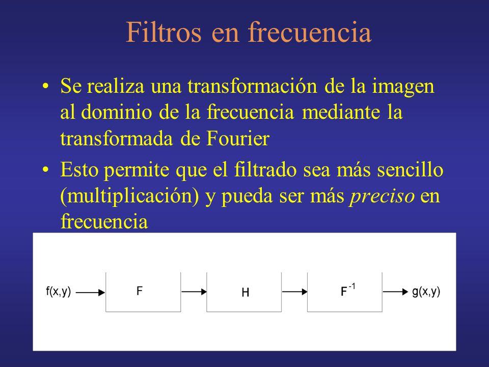Filtros en frecuencia Se realiza una transformación de la imagen al dominio de la frecuencia mediante la transformada de Fourier.
