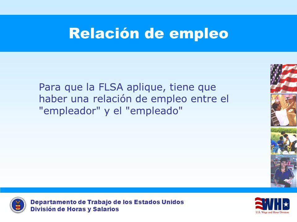 Relación de empleo Para que la FLSA aplique, tiene que haber una relación de empleo entre el empleador y el empleado