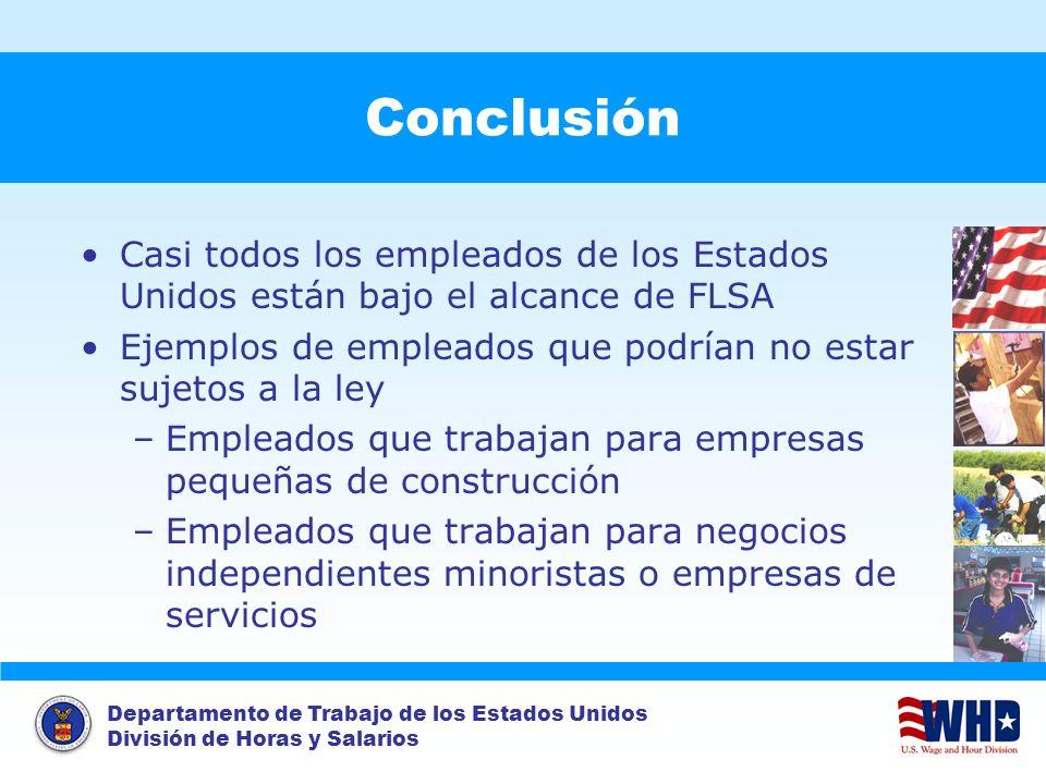 Conclusión Casi todos los empleados de los Estados Unidos están bajo el alcance de FLSA.