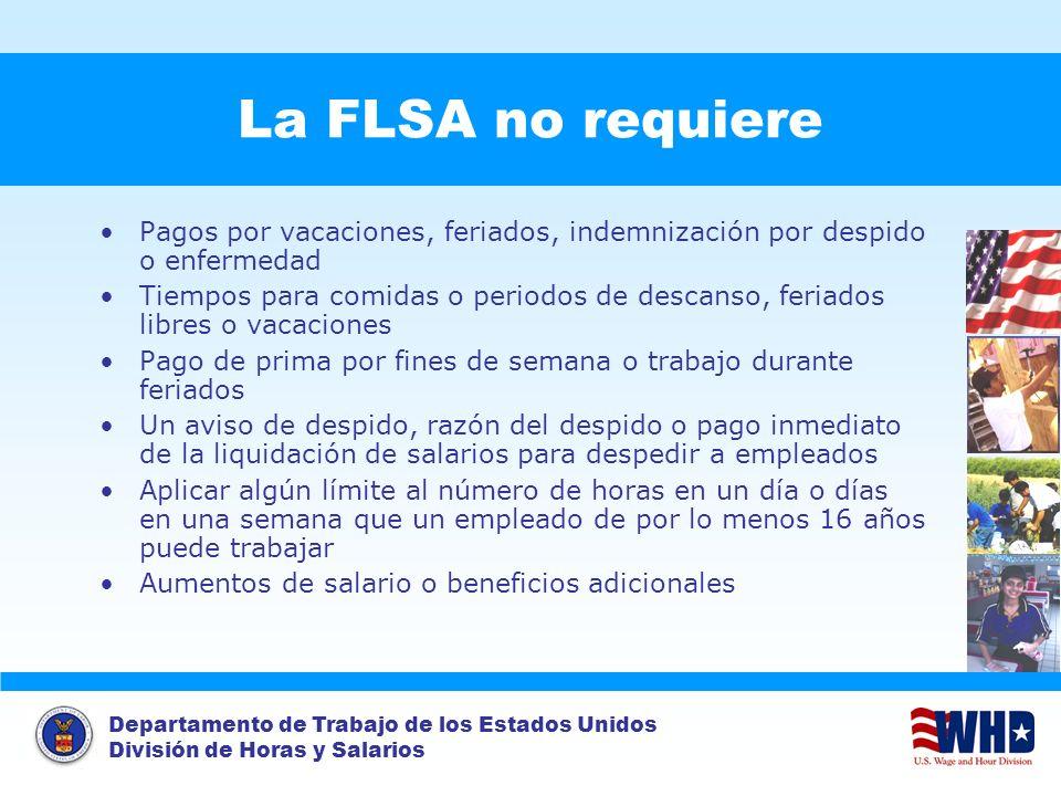 La FLSA no requiere Pagos por vacaciones, feriados, indemnización por despido o enfermedad.