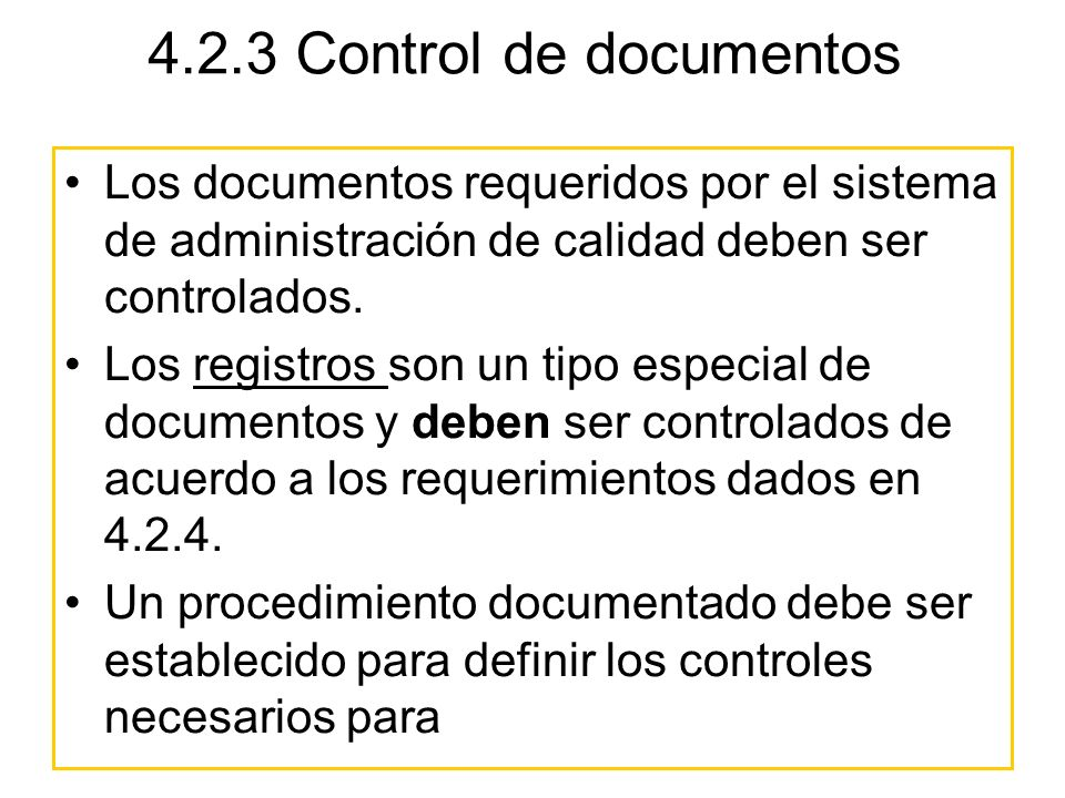 4.2.3 Control de documentos Los documentos requeridos por el sistema de administración de calidad deben ser controlados.