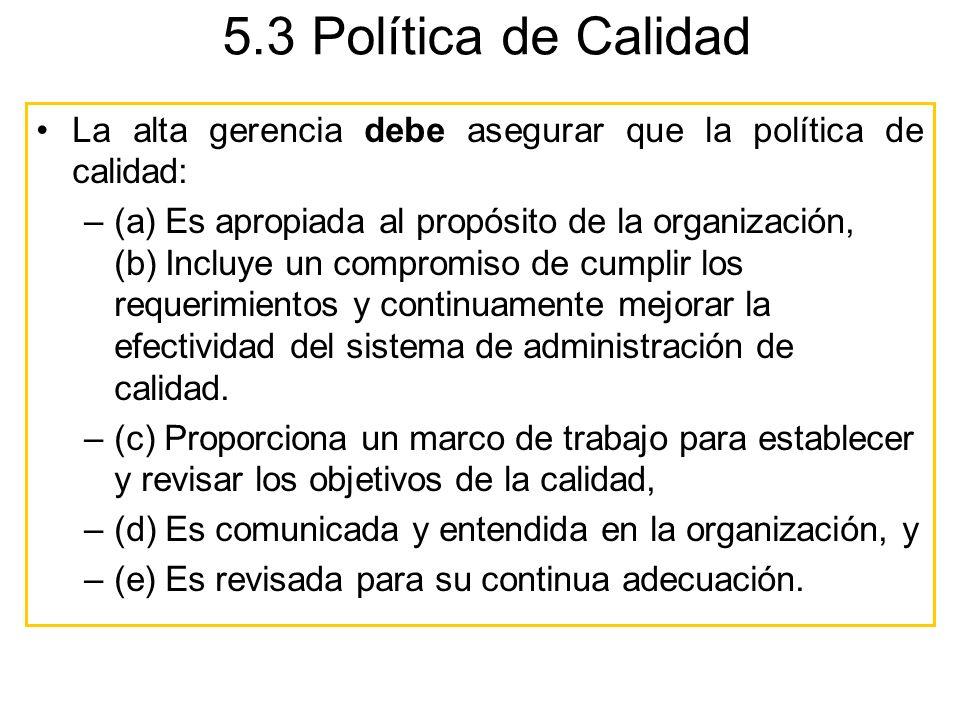 5.3 Política de Calidad La alta gerencia debe asegurar que la política de calidad: