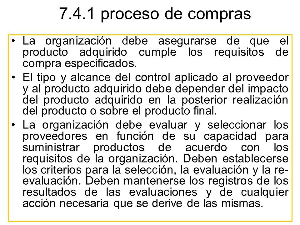 7.4.1 proceso de compras La organización debe asegurarse de que el producto adquirido cumple los requisitos de compra especificados.