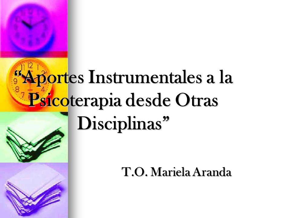 Aportes Instrumentales a la Psicoterapia desde Otras Disciplinas . T