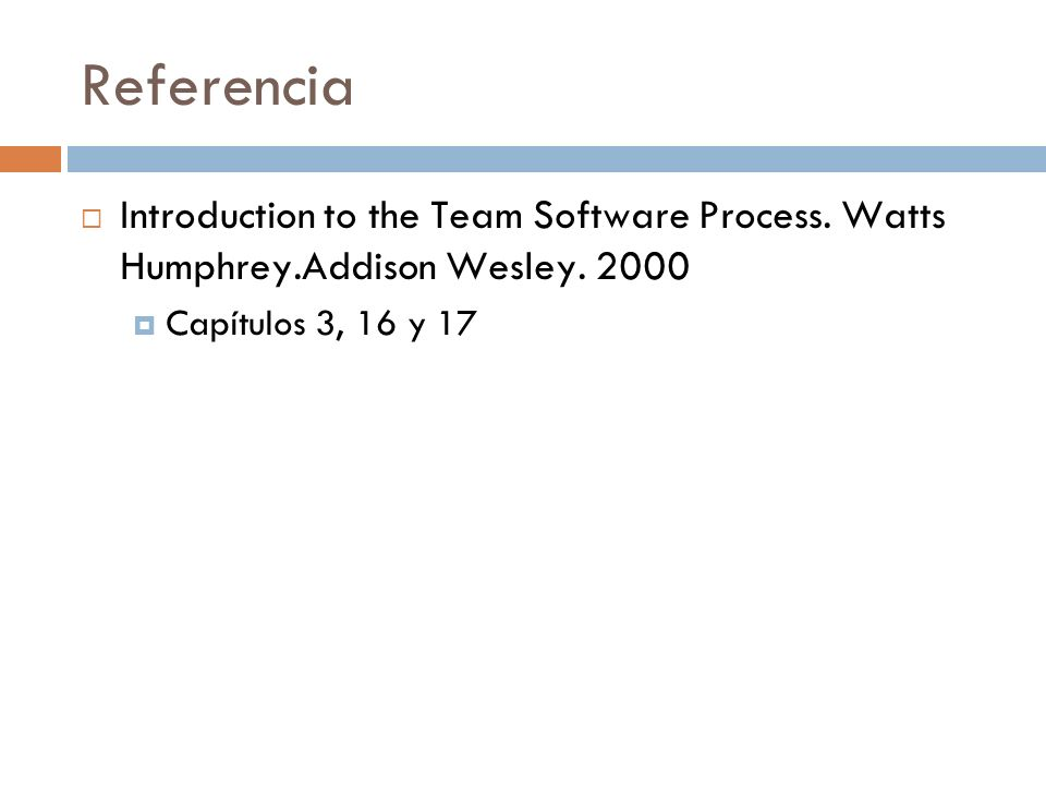ReferenciaIntroduction to the Team Software Process.