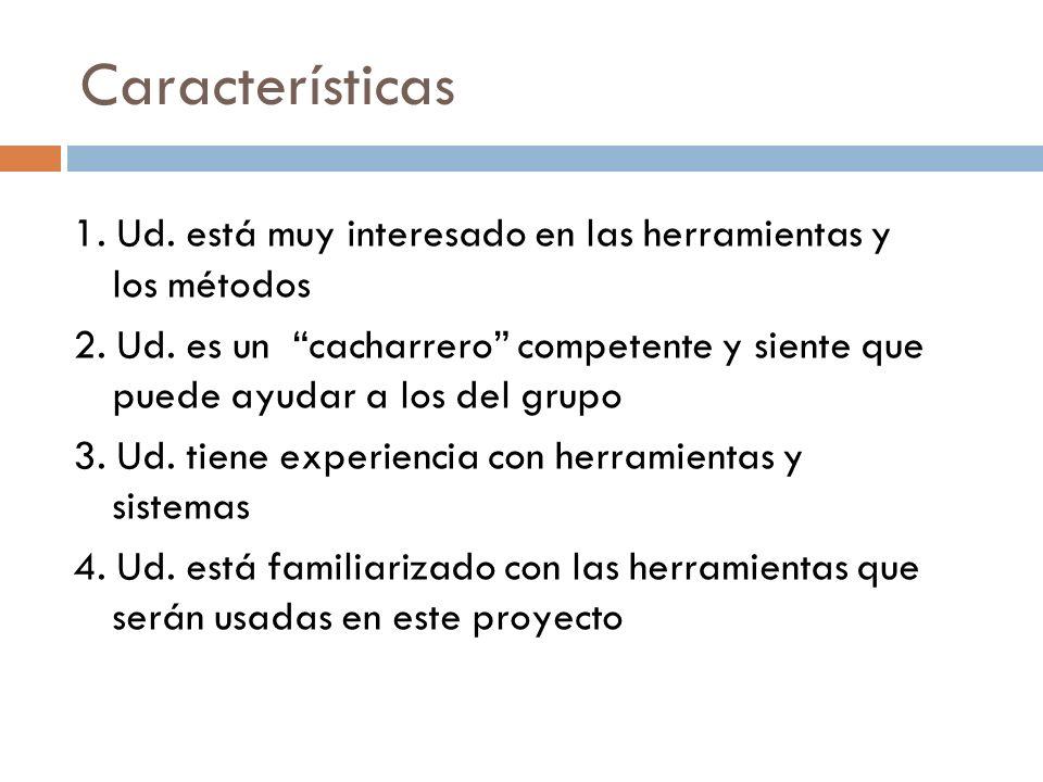 Características 1. Ud. está muy interesado en las herramientas y los métodos.