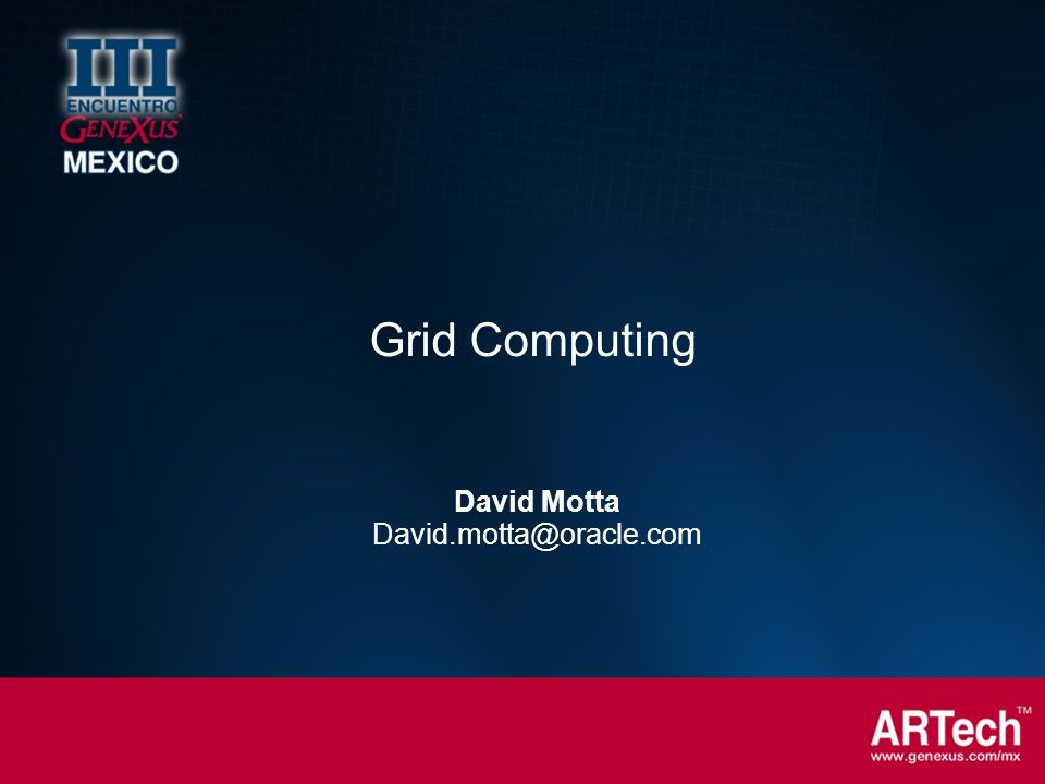 Grid Computing David Motta David.motta@oracle.com