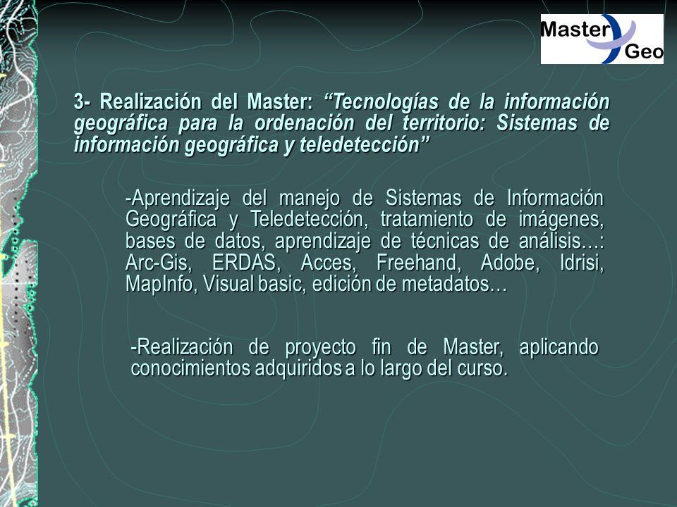 3- Realización del Master: Tecnologías de la información geográfica para la ordenación del territorio: Sistemas de información geográfica y teledetección