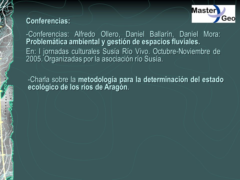 Conferencias: -Conferencias: Alfredo Ollero, Daniel Ballarín, Daniel Mora: Problemática ambiental y gestión de espacios fluviales.