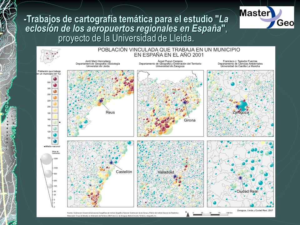-Trabajos de cartografía temática para el estudio La eclosión de los aeropuertos regionales en España , proyecto de la Universidad de Lleida.