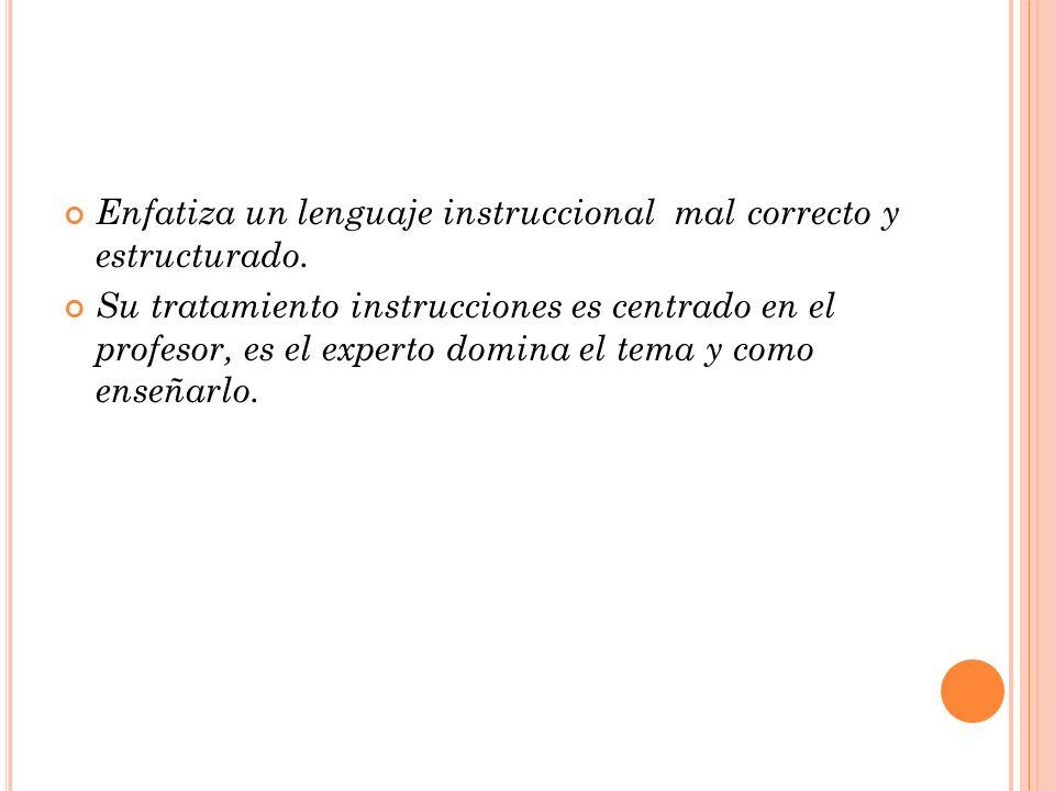 Enfatiza un lenguaje instruccional mal correcto y estructurado.