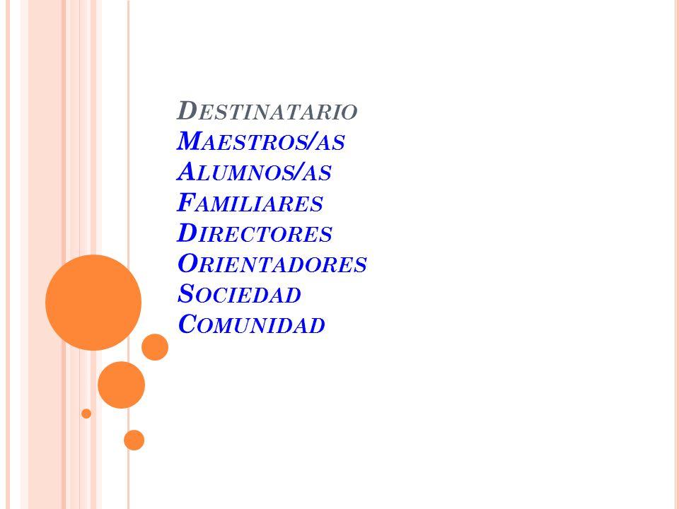 Destinatario Maestros/as Alumnos/as Familiares Directores Orientadores Sociedad Comunidad