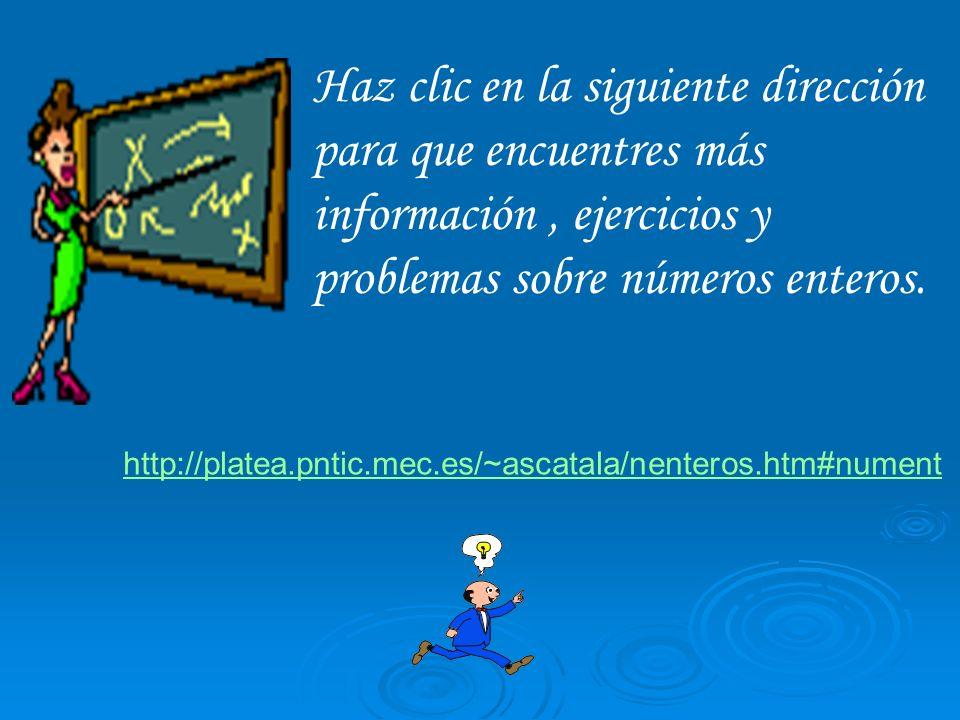 Haz clic en la siguiente dirección para que encuentres más información , ejercicios y problemas sobre números enteros.