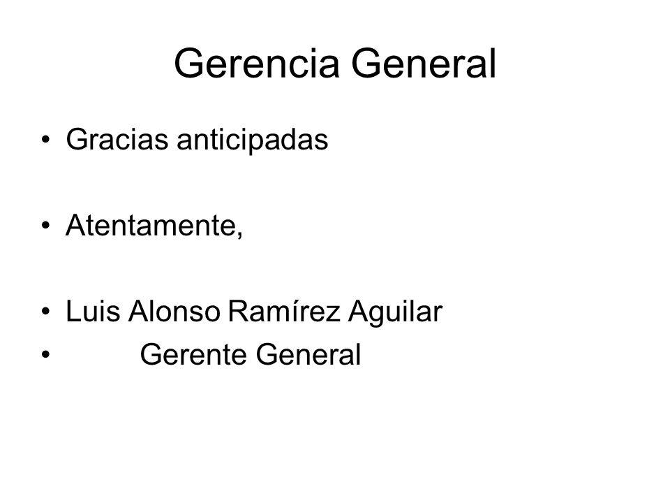Gerencia General Gracias anticipadas Atentamente,