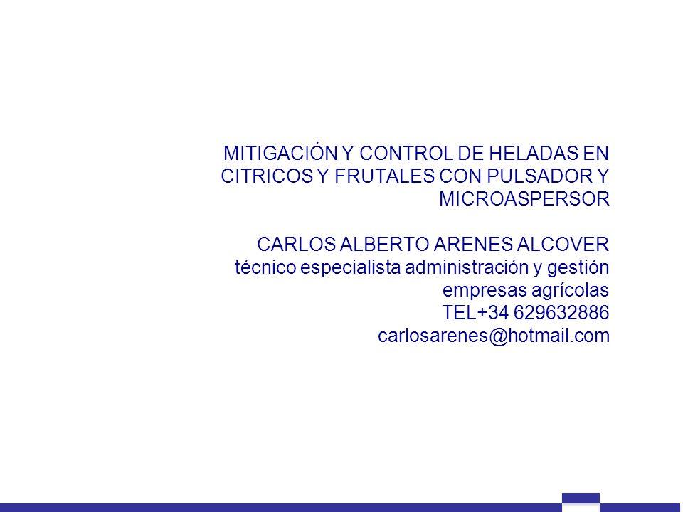 MITIGACIÓN Y CONTROL DE HELADAS EN CITRICOS Y FRUTALES CON PULSADOR Y MICROASPERSOR CARLOS ALBERTO ARENES ALCOVER técnico especialista administración y gestión empresas agrícolas TEL+34 629632886 carlosarenes@hotmail.com