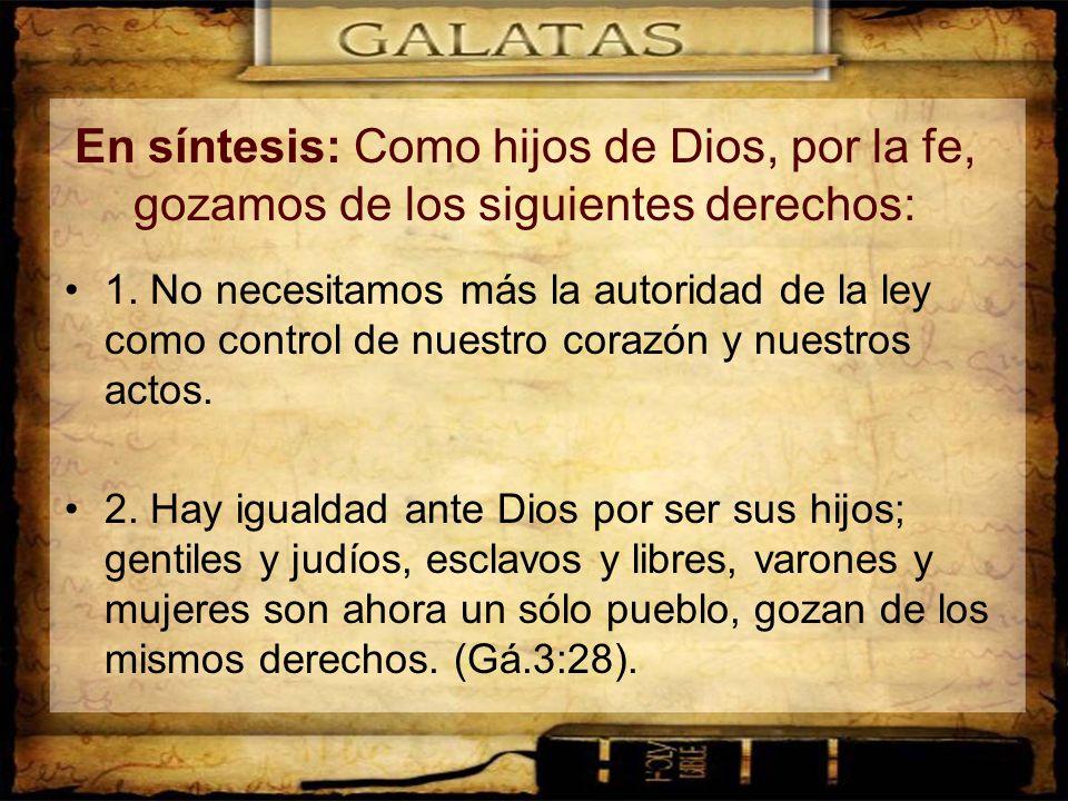 En síntesis: Como hijos de Dios, por la fe, gozamos de los siguientes derechos:
