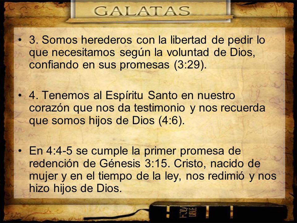3. Somos herederos con la libertad de pedir lo que necesitamos según la voluntad de Dios, confiando en sus promesas (3:29).