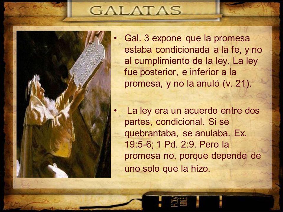 Gal. 3 expone que la promesa estaba condicionada a la fe, y no al cumplimiento de la ley. La ley fue posterior, e inferior a la promesa, y no la anuló (v. 21).