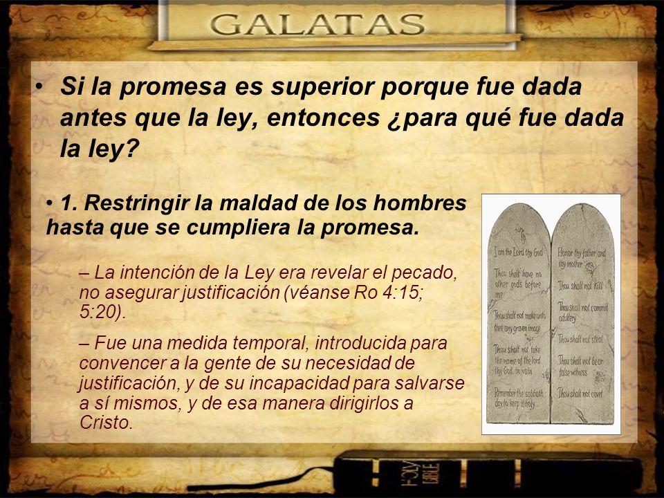 Si la promesa es superior porque fue dada antes que la ley, entonces ¿para qué fue dada la ley