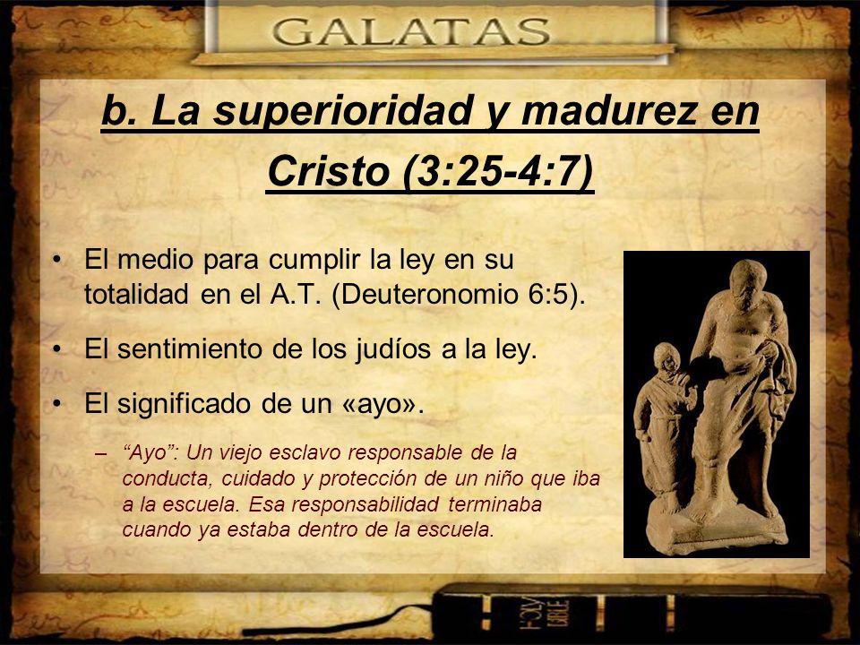 b. La superioridad y madurez en Cristo (3:25-4:7)