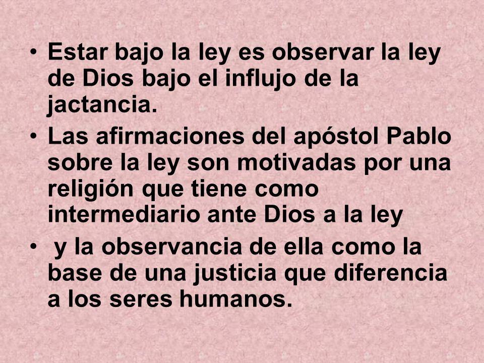 Estar bajo la ley es observar la ley de Dios bajo el influjo de la jactancia.