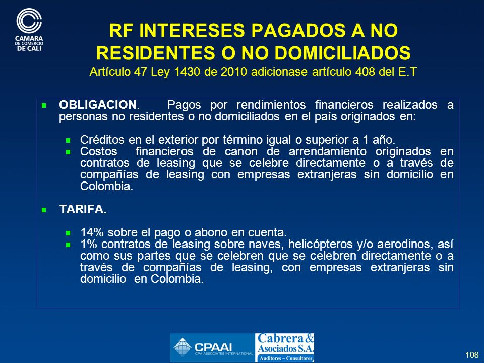 RF INTERESES PAGADOS A NO RESIDENTES O NO DOMICILIADOS Artículo 47 Ley 1430 de 2010 adicionase artículo 408 del E.T
