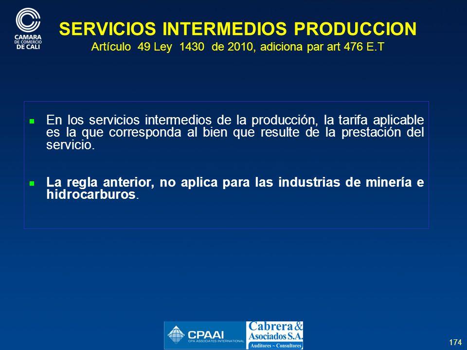 SERVICIOS INTERMEDIOS PRODUCCION Artículo 49 Ley 1430 de 2010, adiciona par art 476 E.T