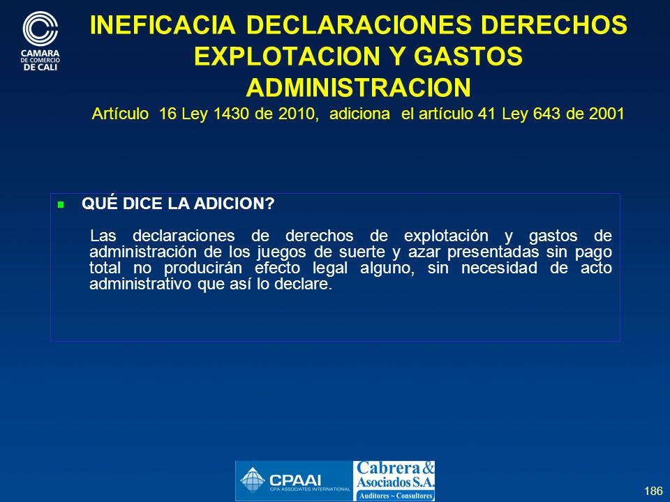 INEFICACIA DECLARACIONES DERECHOS EXPLOTACION Y GASTOS ADMINISTRACION Artículo 16 Ley 1430 de 2010, adiciona el artículo 41 Ley 643 de 2001