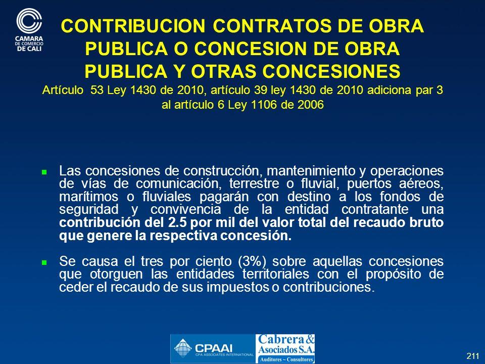 CONTRIBUCION CONTRATOS DE OBRA PUBLICA O CONCESION DE OBRA PUBLICA Y OTRAS CONCESIONES Artículo 53 Ley 1430 de 2010, artículo 39 ley 1430 de 2010 adiciona par 3 al artículo 6 Ley 1106 de 2006